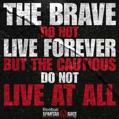 I choose to live bravely in the now than cautiously in the never... Live boldly...something's only come around once...