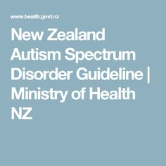 New Zealand Autism Spectrum Disorder Guideline Autism Spectrum Disorder, Social Services, Disorders, New Zealand, How To Become, Education, Ministry, Health, Health Care