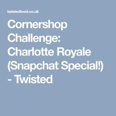 Cornershop Challenge: Charlotte Royale (Snapchat Special!) - Twisted Twisted Recipes, Fruit Snacks, Cookbook Recipes, Food Print, Snapchat, Deserts, Charlotte, Challenges, Cakes
