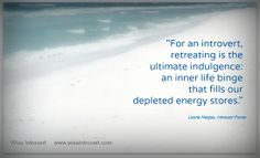 Retreat and self-care critical for introverts. Laurie Helgoe quote from Introvert Power. https://www.facebook.com/wiseintrovert