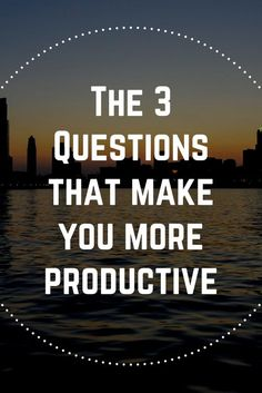 Want to be more productive, while feeling fulfilled and doing work that matters? Ask yourself these 3 questions daily.