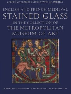 English and French medieval stained glass in the collection of the Metropolitan Museum of Art / Jane Hayward ; revised and edited by Mary B. Shepard and Cynthia Clark ; with an introduction by Mary B. Shepard. 2003. Metropolitan Museum of Art (New York, N.Y.). Metropolitan Museum of Art Publications. #exhibition #StainedGlass #medieval #French #English