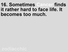 Cancer Zodiac Sign hard to face life, becomes too much.