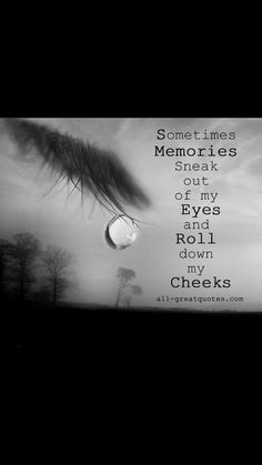 I love this, most of the time when I cry it's because of a memory