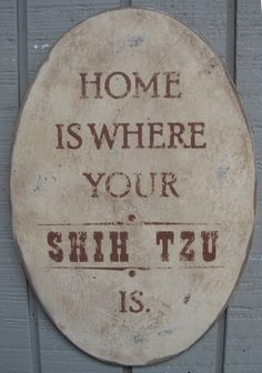PRIMITIVE  SIGN - Home Is Where Your Shih Tzu Is or Shih Tzus Are. $20.00, via Etsy.
