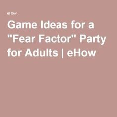 "Game Ideas for a ""Fear Factor"" Party for Adults 