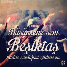 Düşünsene #seni #Beşiktaş kadar sevdiğimi çıldırırsin