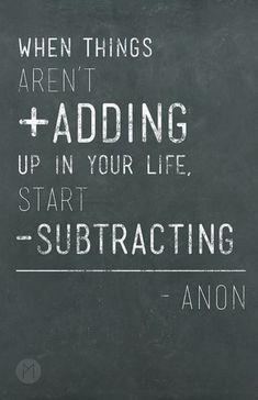 When things aren't adding up in your life, start subtracting ! / Quand les choses ne sont pas un plus dans ta vie, soustrais-les !