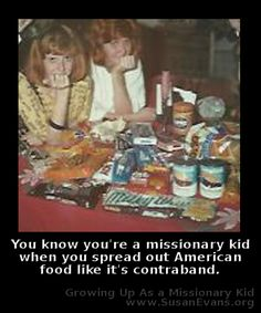 You know you're a missionary kid when you spread out American food like it's contraband. http://susanevans.org/?article=951