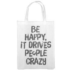 Be Happy It Drives People Crazy Quote Reusable Grocery Bags