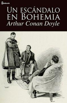 Un escándalo en Bohemia de Arthur Conan Doyle Descargar en EPUB, también disponible para Kindle y en PDF  Esta obra es de dominio público en los países donde la duración es de 70 años después de la muerte del autor y en los Estados Unidos(publicación antes de 1923).  Escándalo en Bohemia es el primero de los 56 relatos cortos sobre Sherlock Holmes