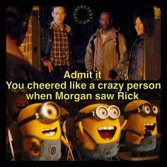 I wouldn't say I cheered, because Morgan saw Rick at one of the worst moments.... I did cheer when Daryl saw Morgan's map c: