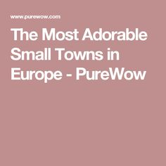 The Most Adorable Small Towns in Europe - PureWow