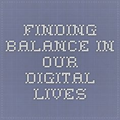 Finding Balance in Our Digital Lives