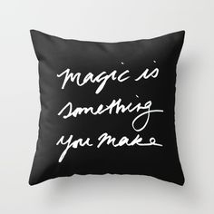 """Typographical quote """"Magic is something you make"""" hand drawn with a black fine tip sharpie.  Throw pillow, cushion cover, interior decor, minimal, black and white / monotone artwork. Inspiration quote, positive message."""