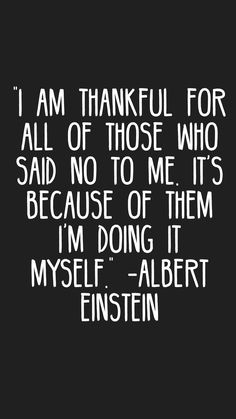 """""""I am thankful for all of those who said NO to me. It's because of them I'm doing it myself."""" -Albert Einstein #quotes #motivation #inspiration #motivationapp"""