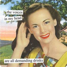 The voices in my head are all demanding drinks.
