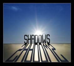 Shadows- Step Out of My Dreams & Into Yours