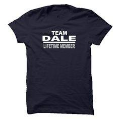 DALE LIFETIME (ツ)_/¯ MEMBERAre You a Proud Dale? Whether You Were Born a Dale or Married Into the Name, Here is a Tee Just For You!  Order Your Team Dale - Lifetime Member Shirt Today!team Dale, lifetime member, Dale, your name tee, yournametee, yournametee.com, name tee