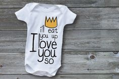 I'll Eat You Up I Love You So Screen Printed Baby Onesie - Where the Wild Things Are- Holiday Gift. $20.00, via Etsy. I WANT THIS SO BAD