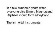 """Tessa could be the lead singer!""... I'm still stuck on The Immortal Instruments.."