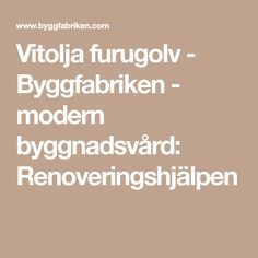 Vitolja furugolv - Byggfabriken - modern byggnadsvård: Renoveringshjälpen
