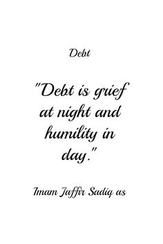 """Debt is a grief at night and humility in day!"" —Imam Ja'far the Honest AS Islamic Msg, Islamic Quotes, Ya Ali, Imam Ali Quotes, Capricorn Facts, Shia Islam, Peace Be Upon Him, Holy Quran, Humility"