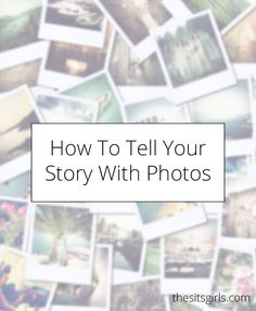 Photography Tips | Learn how to take pictures that tell a story.: http://www.thesitsgirls.com/photography/telling-a-story-with-photos/?utm_content=bufferaeaf3&utm_medium=social&utm_source=pinterest.com&utm_campaign=buffer#_a5y_p=4329957