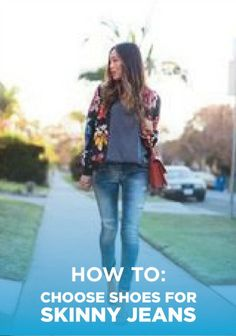 Check out this guide for wearing the correct shoes with skinny jeans.