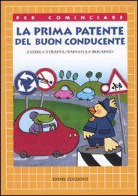 TITOLO: La prima patente del buon conducente  AUTORE:  A. Strappa  ILLUSTRATRICE: R. Bolaffio  CASA EDITRICE: Emme Edizioni  PAGINE: 42  ETA' CONSIGLIATA: 5 anni  ISBN: 9788860796165