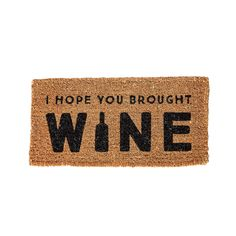 """Where are all the wine lovers at? Welcome your visitors with this natural coir doormat with the words """"I Hope You Brought Wine"""". This rug is made from natural coir - perfect for keeping mud dirt and moisture away from inside your home. The rug measures x Front Door Mats, Front Porch, Entry Mats, Outdoor Doors, Outdoor Mats, Outdoor Spaces, Indoor Outdoor, Coir Doormat, Wine Design"""