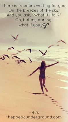 """QOTD: There is freedom waiting for you, on the breezes of the sky. And you ask, """"what if I fail?"""" Oh, but darling, what if you fly? #thepoeticunderground #thesydneyproject"""