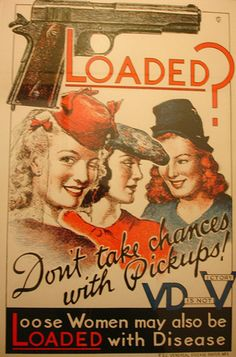 "This is a vintage propaganda poster about women with STDs during WWII. During WWI ""According to military medical records, 'In World War I, the Army lost nearly 7 million person-days and discharged more than 10,000 men because of STDs.'"" Read more: http://www.businessinsider.com/ww2-military-propaganda-posters-against-stds-2012-3?op=1#ixzz2RU6OlDtH"