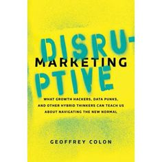 Disruptive Marketing : What Growth Hackers, Data Punks, and Other Hybrid Thinkers Can Teach Us about Navigating the New Normal Marketing Plan, Internet Marketing, Get Reading, Digital Strategy, The New Normal, Competitor Analysis, Enough Is Enough, Messages, Teaching