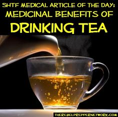 SHTF Medical Article of the Day: Medicinal Benefits of Drinking Tea