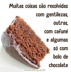 Muitas coisas são resolvidas com gentilezas, outras, com cafuné e algumas só com bolo de chocolate.
