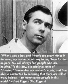 mr rogers' quote about looking for the helpers when things go bad.