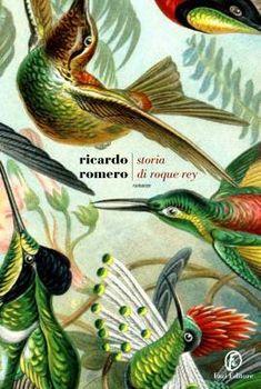 """Alla ricerca di una solitudine perfetta. """"Storia di Roque Rey"""" di Ricardo Romero"""