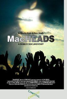 "Macheads ~ ""An exploration of the fanaticism that surrounds the Apple brand, featuring interviews with Mac evangelists and members of the Mac community."""