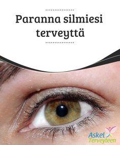 Paranna silmiesi terveyttä   #Silmät ovat sielun peili, mutta ne voivat kertoa paljon myös #ihmisen #terveydestä.  #Terveellisetelämäntavat