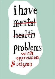 I've seen this attitude taken to extremes that really worry me. Some people seem to have this idea that mental illness isn't a problem AT ALL, and that the only problem is stigma against the mentally ill. That's not true at all. Mental illness fucking SUCKS. Stigma makes it worse, but it's definitely not the only reason why mental illness hurts people. Not by a long shot.