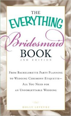 The Everything Bridesmaid Book: From bachelorette party planning to wedding ceremony etiquette - all you need for an unforgettable wedding: Holly Lefevre: 0045079505575: Amazon.com: Books
