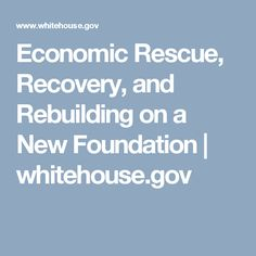 Economic Rescue, Recovery, and Rebuilding on a New Foundation | whitehouse.gov