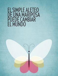 ... El simple aleteo de una mariposa puede cambiar el mundo.