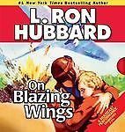 On Blazing Wings by L. Ron Hubbard and Ron Hubbard (2011, CD, Unabridged)