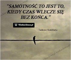 Samotność to jest to... #Konwicki-Tadeusz, #Czas-i-przemijanie, #Samotność