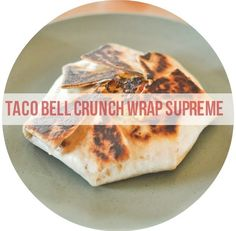 Homemade Taco Bell Crunch Wrap Supreme | 23 Copycat Recipes For Your Favorite Fast Foods