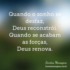 Quando o sonho se desfaz, Deus reconstrói. Quando se acabam as forças, Deus…