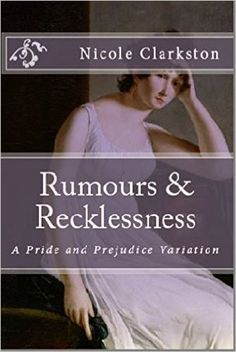 Rumours & Recklessness: A Pride and Prejudice Variation - Kindle edition by Nicole Clarkston. Literature & Fiction Kindle eBooks @ Amazon.com.