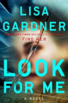 2/6/2018   LOOK FOR ME  Lisa Gardner --In #1 New York Times bestselling author Lisa Gardner's latest twisty thrill ride, Detective D. D. Warren and Find Her's Flora Dane return in a race against the clock to either save a young girl's life . . . or bring her to justic
